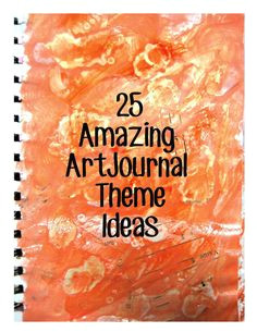 woke up with ideas 25 amazing art journal theme ideas art journal pages journal