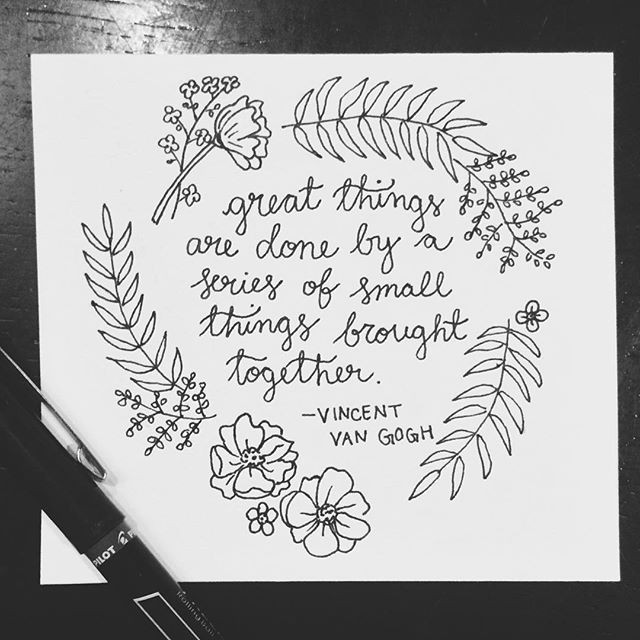 great things are done by a series of small things brought together vincentvangogh vangogh art artist wordstoliveby quote lettering flowers