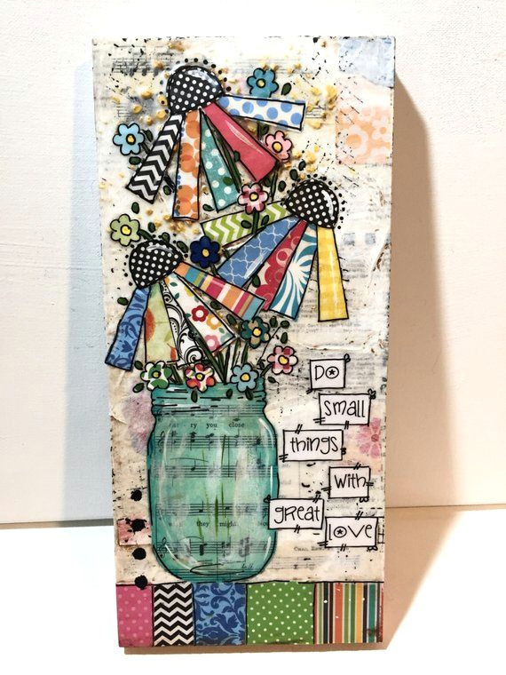 mixed media art jar of flowers painting do small things with great love 5 5x12 wood sign you can now purchase my art in 3 ways original art this is my art
