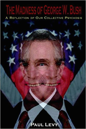 the madness of george w bush a reflection of our collective psychosis 1st edition